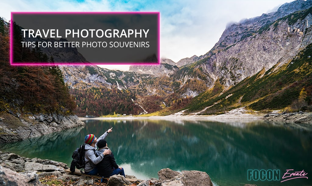 Travel Photography Tips for Better Photo Souvenirs